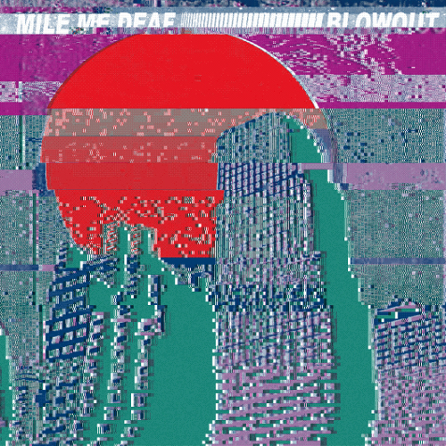 Mile Me Deaf - Blowout / Wayout 7""