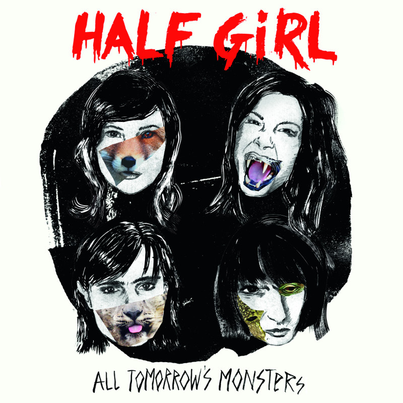 Half Girl - All Tomorrow's Monsters