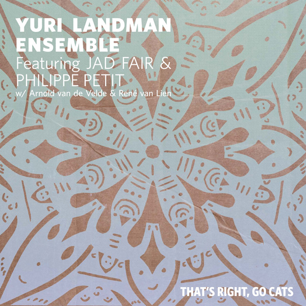 Yuri Landman Ensemble feat. Jad Fair & Philippe Petit - That's Right, Go Cats